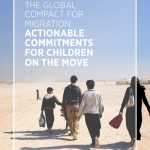 The Global Compact on Migration: Actionable Commitments for Children on the Move
