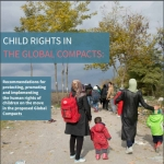 Child Rights in the Global Compacts: Recommendations for protecting, promoting and implementing the human rights of children on the move in the proposed Global Compacts
