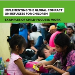 Implementing the Global Compact on Refugees for Children. Examples of Child-focused Work.