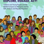 EXPLORE, ENGAGE, ACT! Children and Young People and the Global Compact on Refugees and for Safe, Orderly and Regular Migration